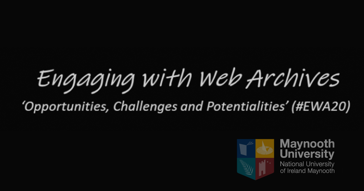 Engaging with Web Archives: Opportunities, Challenges and Potentialities (#EWA20), April 15-16 2020, Maynooth