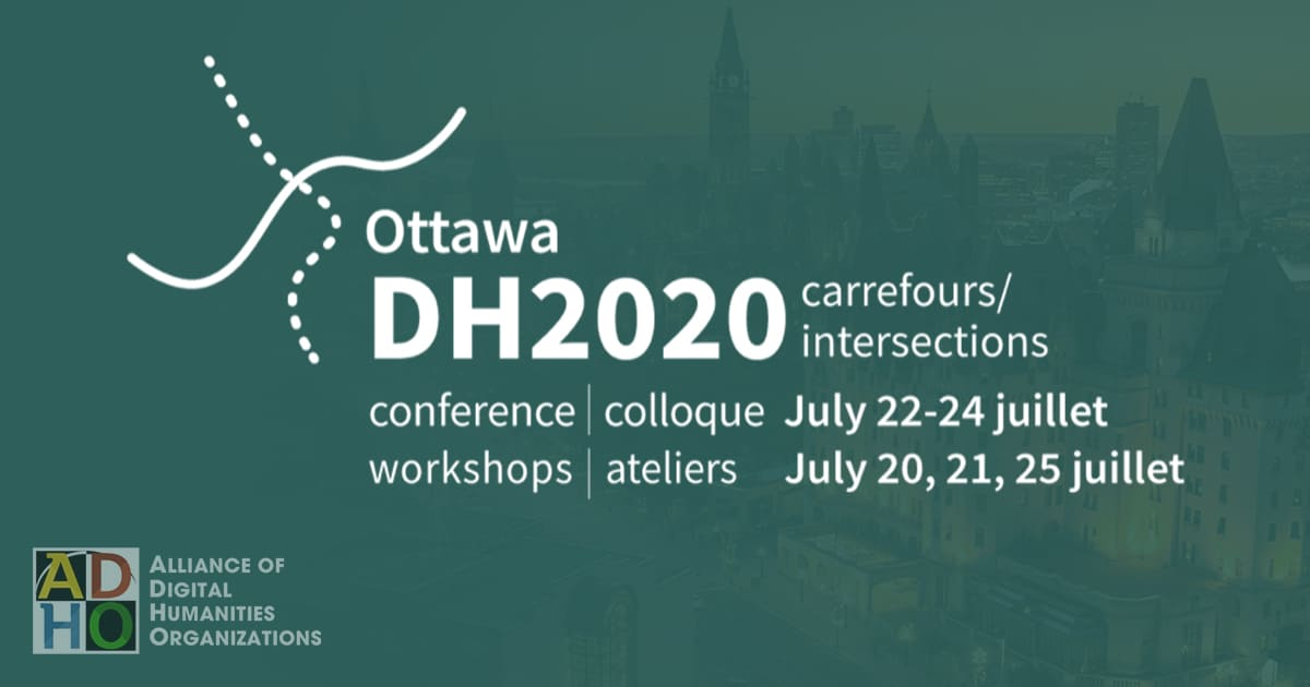"ADHO Annual Conference Digital Humanities 2020: ""Carrefours/Intersections"", July 20-25 2020, Ottawa"