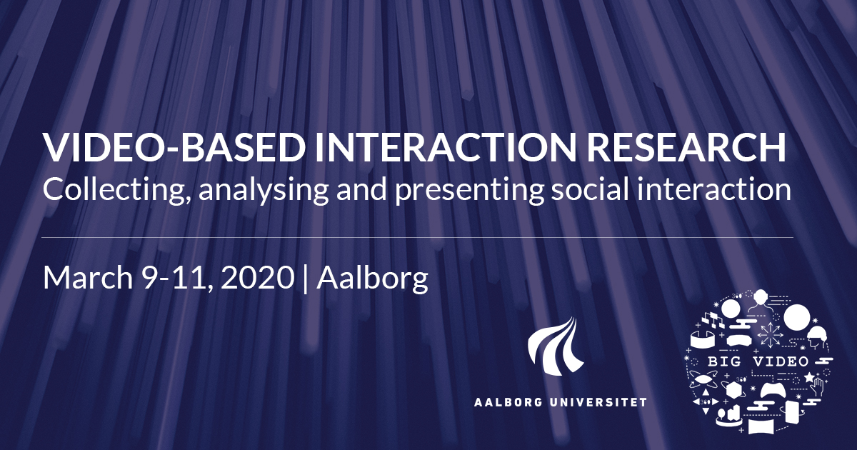 PHD COURSE: Video-Based Interaction Research: Collecting, analysing and presenting social interaction, March 9-11 2020, Aalborg
