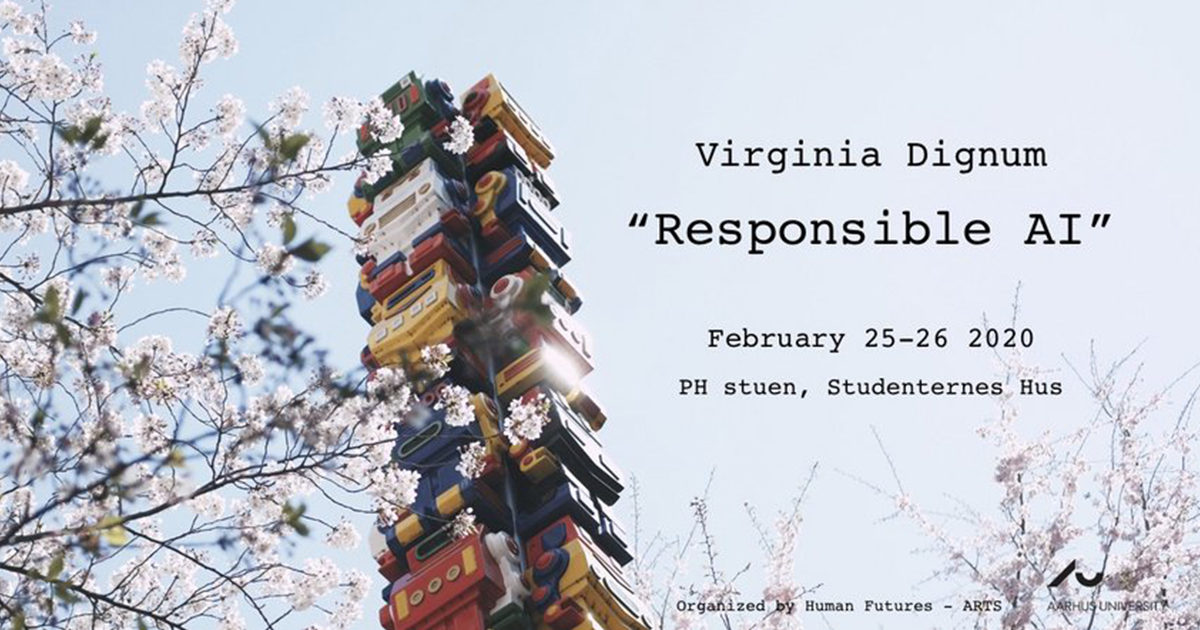 Responsible AI with Virginia Dignum and Human Futures, February 25-26 2020, Aarhus