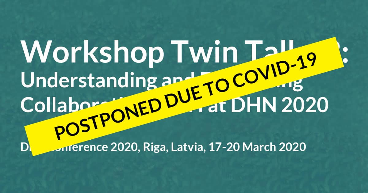 """POSTPONED DUE TO COVID-19: WORKSHOP: """"Twin Talks 2: Understanding and Facilitating Collaboration in DH"""" at DHN 2020, March 18-20 2020, Riga"""