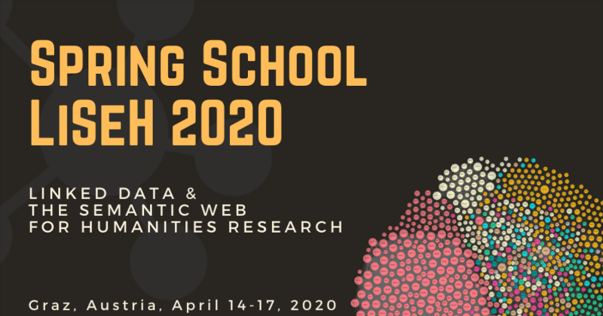 LiSeH Spring School 2020: Linked Data & the Semantic Web for Humanities Research, April 14-17, Graz, Austria