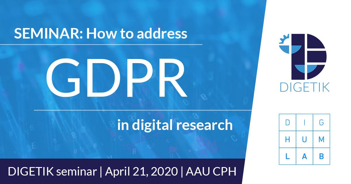 DIGETIK SEMINAR: How to address GDPR in digital research, April 21 2020, Copenhagen