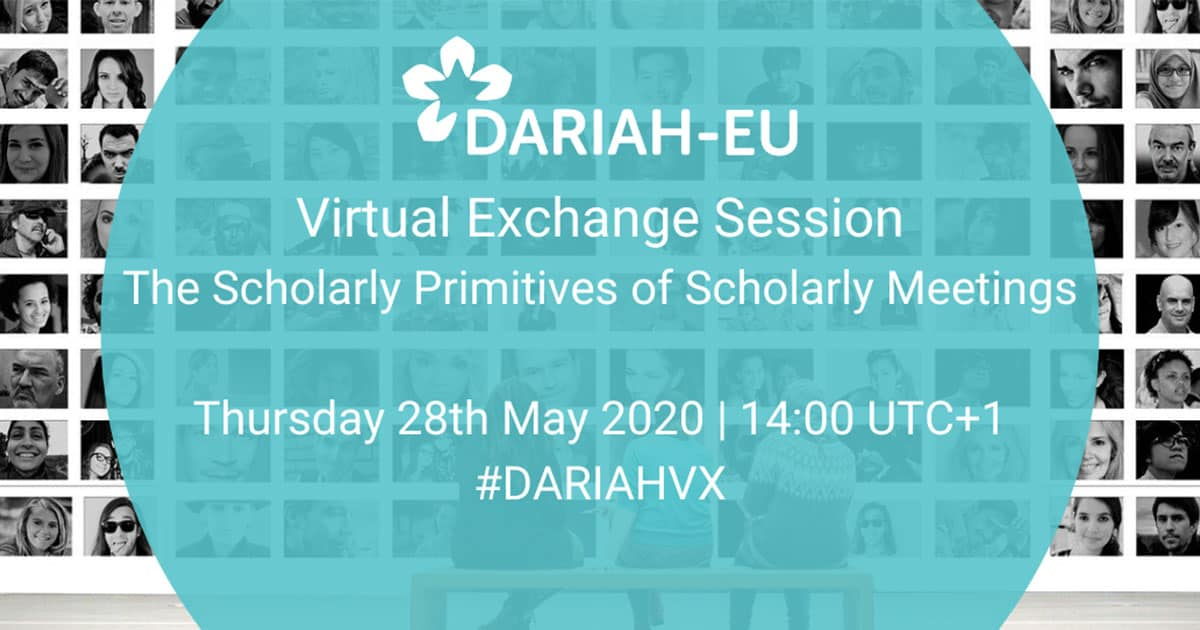 DARIAH Virtual Exchange Session: The Scholarly Primitives of Scholarly Meetings, May 28 2020, online