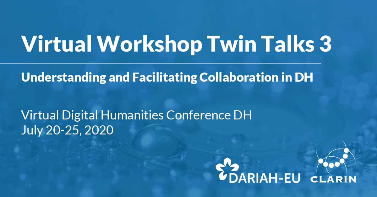 Virtual Workshop Twin Talks 3: Understanding and Facilitating Collaboration in DH, July 20-25 2020, Virtual Event