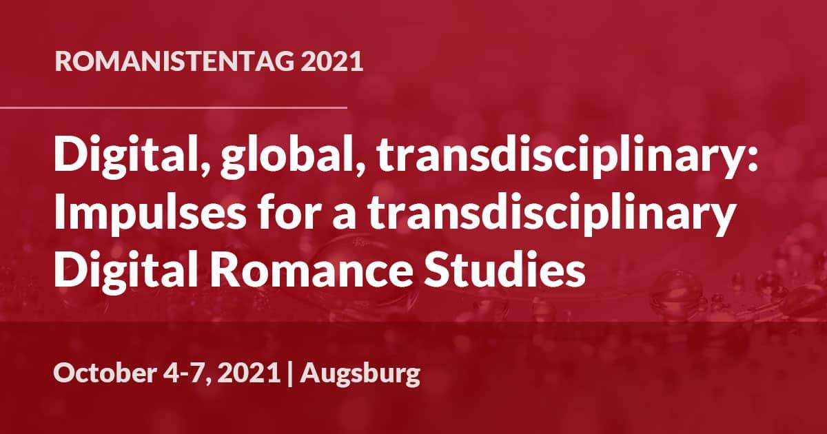 Digital, global, transdisciplinary: Impulses for a transdisciplinary Digital Romance Studies, October 4-7 2021, Augsburg