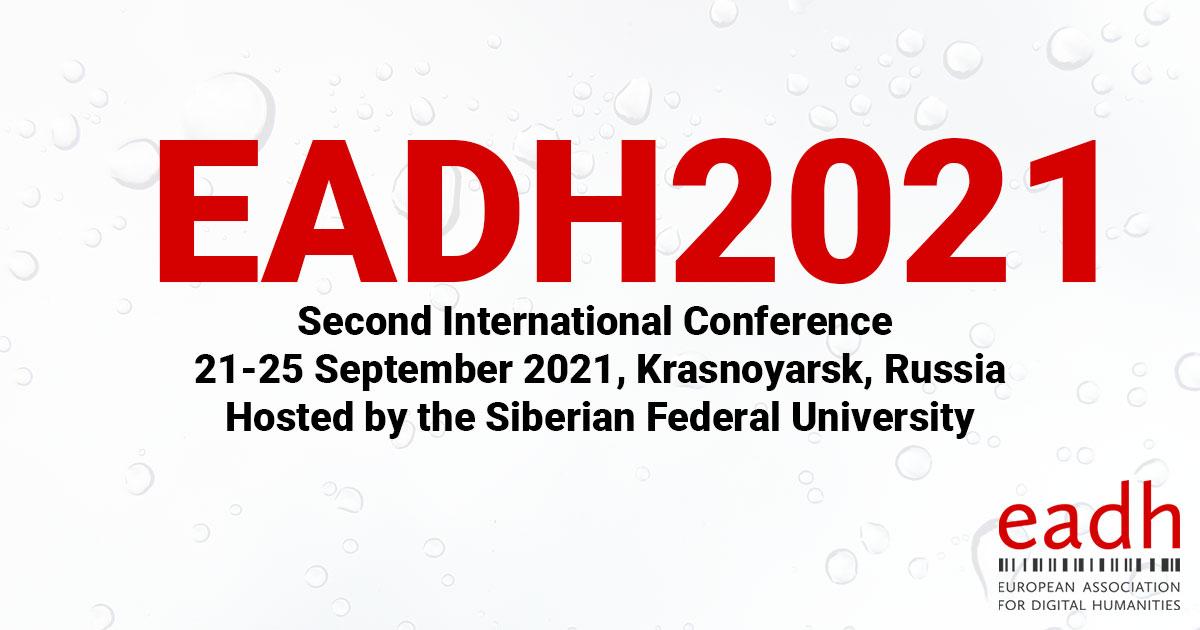 EADH2021, 21-25 September 2021, Krasnoyarsk, Russia