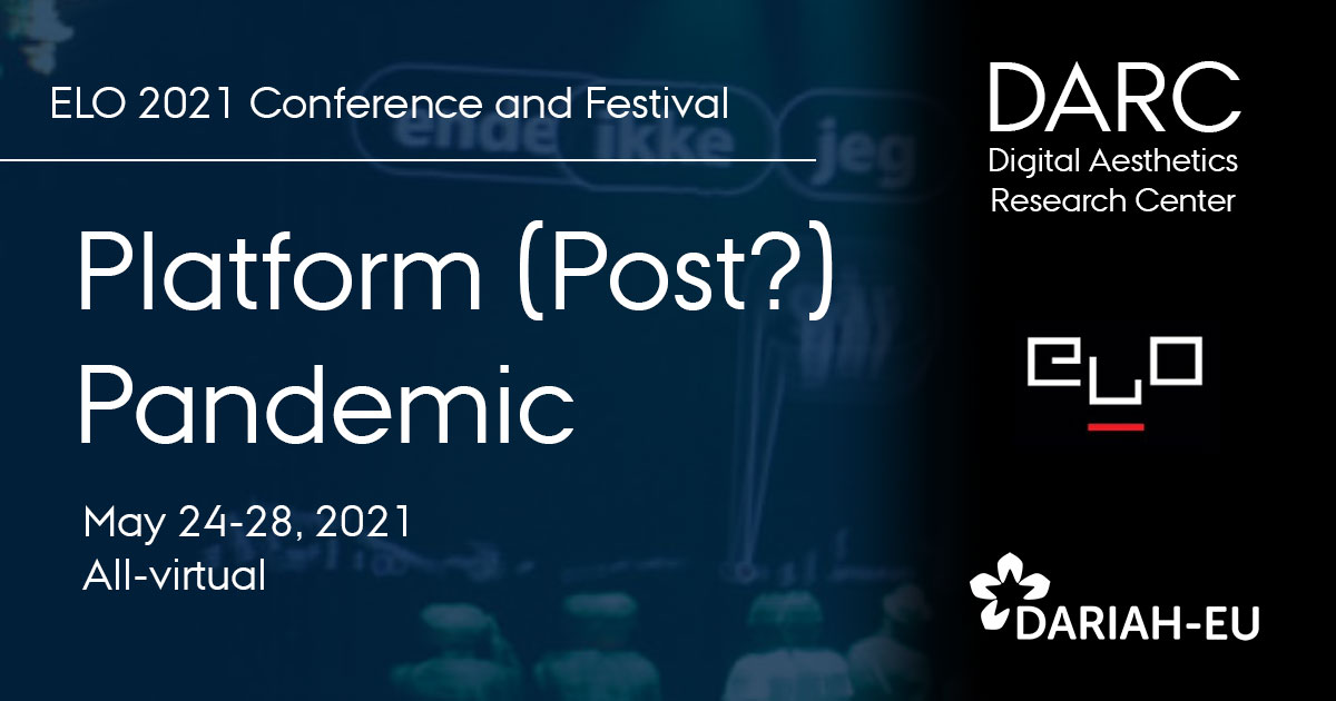 ELO 2021 Conference and Festival: Platform (Post?) Pandemic, May 24-28 2021, virtual