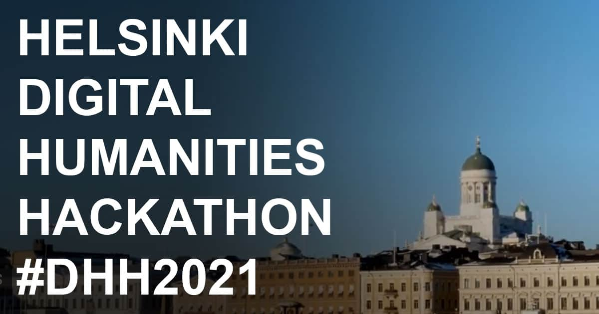 HELSINKI DIGITAL HUMANITIES HACKATHON 2021 #DHH21, May 19-28 2021, online