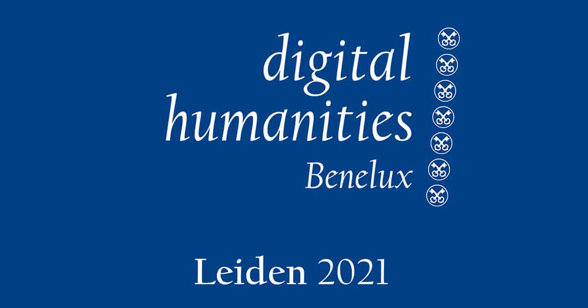 DH Benelux 2021: The Humanities in a Digital World, 2-4 June 2021, online and offline from Leiden)