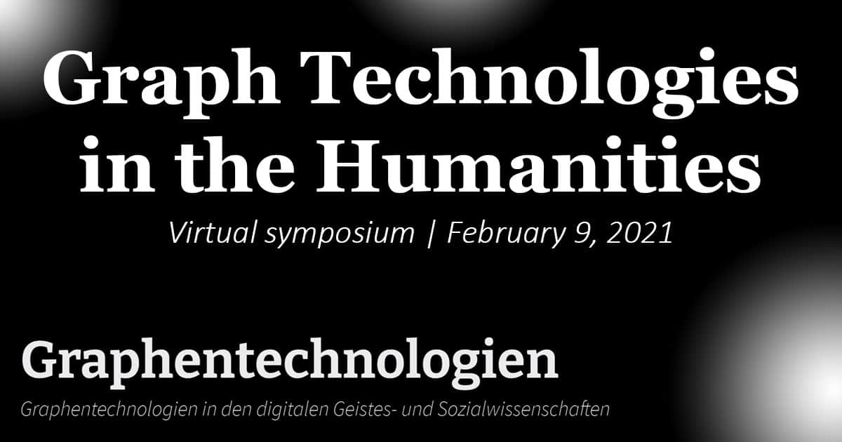 Graph Technologies in the Humanities: 2021 Virtual Symposium, February 9 2021