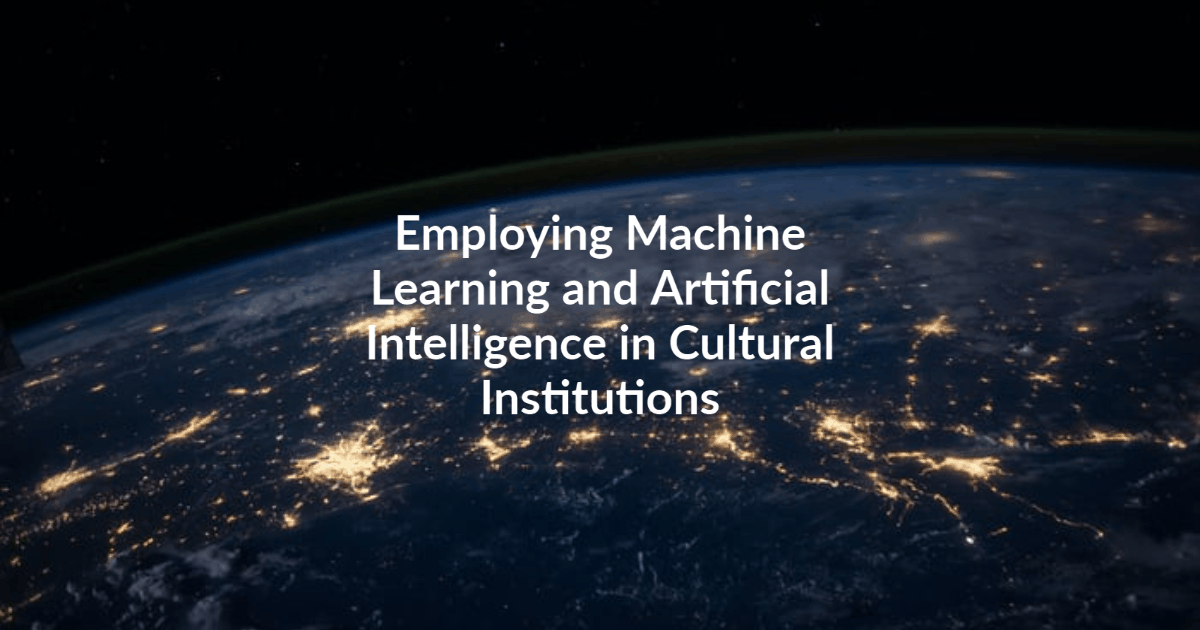 Employing Machine Learning and Artificial Intelligence in Cultural Institutions, 7 July, virtual