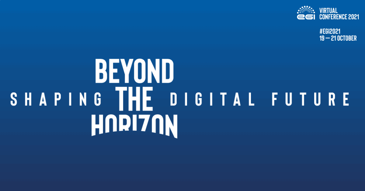 EGI Conference 2021: Beyond the Horizon – Shaping the Digital Future, October 19-21 2021